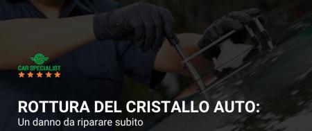 Rottura del cristallo auto: un danno da riparare subito